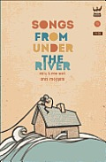Songs From Under the River: A Collection Of Early & New Work