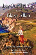 Big Sur Trilogy: Part II Blaze Allan: America's Last Pioneer Family