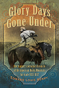 Glory Days Gone Under One Trappers Personal Chronicle of the American Rocky Mountain Fur Trade 1833 1837