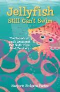Jellyfish Still Can't Swim: The Secrets of God's Creatures That Make Them Good Teachers