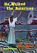 He Walked the Americas: The Trail of the Prophet