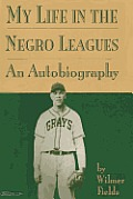 My Life in the Negro Leagues: An Autobiography by Wilmer Fields
