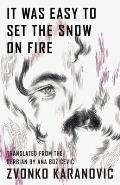 It Was Easy to Set the Snow on Fire: The Selected Poems of Zvonko Karanovic