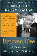 Recover to Live: Kick Any Habit, Manage Any Addiction: Your Self-Treatment Guide to Alcohol, Drugs, Eating Disorders, Gambling, Hoardin