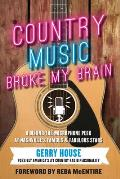 Country Music Broke My Brain A Behind The Microphone Peek at Nashvilles Famous & Fabulous Stars