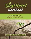 Shattered Workbook: A Devotional Journey of Hope and Healing