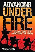 Advancing Under Fire: Encountering and Overcoming the Enemy