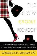 The Ebony Exodus Project: Why Some Black Women Are Walking Out on Religion--And Others Should Too
