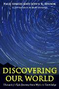Discovering Our World: Humanity's Epic Journey from Myth to Knowledge