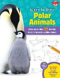 Learn to Draw Polar Animals: Draw More Than 25 Arctic & Antarctic Wildlife Critters (Learn to Draw: Expanded Edition)