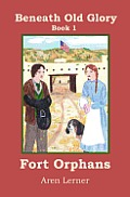 Fort Orphans (Beneath Old Glory: Book 1)