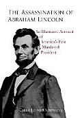 The Assassination of Abraham Lincoln- An Illustrated Account of America's First Murdered President