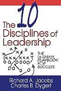 The Ten Disciplines of Leadership: The Ultimate Playbook of Success