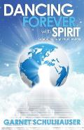 Dancing Forever with Spirit Astonishing Insights from Heaven