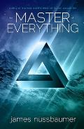 The Master of Everything: A Story of Mankind and the World of Illusion We Call Life