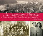 An American Phoenix: A History of Storer College from Slavery to Desegregation 1865-1955, Commemorative Edition