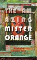 The Amazing Mister Orange: Poems