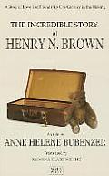 The Incredible Story of Henry N. Brown