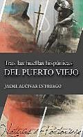 Tras Las Huellas Hispanicas del Puerto Viejo