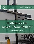Hallelujah I'm Saved, Now What?: Teacher Book