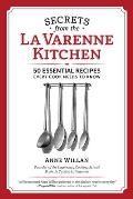 Secrets from the La Varenne Kitchen 50 Essential Recipes Every Cook Needs to Know