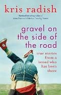 Gravel on the Side of the Road: True Stories from a Broad Who Has Been There