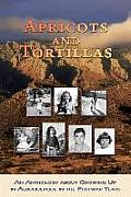 Apricots and Tortillas: An Anthology about Growing Up in Albuquerque in the Postwar Years