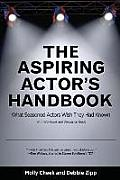 The Aspiring Actor's Handbook: What Seasoned Actors Wished They Had Known