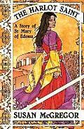 The Harlot Saint: A Story of St. Mary of Edessa