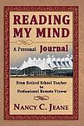 Reading My Mind - A Personal Journal: From Retired School Teacher to Professional Remote Viewer