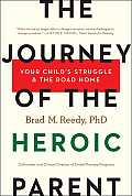 Journey of the Heroic Parent Your Childs Struggle & the Road Home