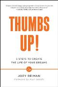 Thumbs Up Five Steps to Create the Life of Your Dreams
