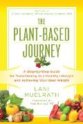 Plant Based Journey A Step By Step Guide for Transitioning to a Healthy Lifestyle & Achieving Your Ideal Weight