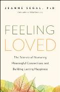 Feeling Loved The Science of Nurturing Meaningful Connections & Building Lasting Happiness