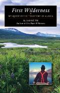 First Wilderness: My Quest in the Territory of Alaska