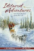 Iditarod Adventures Tales from Mushers Along the Trail