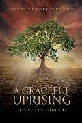 A Graceful Uprising: How Grace Changes Everything