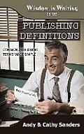 Publishing Definitions: Common Publishing Terms Made Simple (Wisdom in Writing Series)