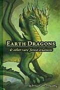Earth Dragons & Other Rare Forest Creatures: A Field Guide