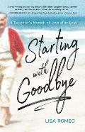 Starting with Goodbye: A Daughter's Memoir of Love After Loss