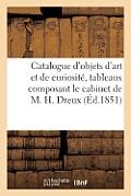 Catalogue d'Objets d'Art Et de Curiosit?, Tableaux Composant Le Cabinet de M. H. Dreux