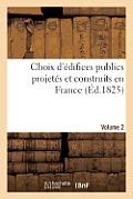 Choix D'Edifices Publics Projetes Et Construits En France. Volume 2: Depuis Le Commencement Du Xixe Siecle