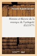 Histoire Et Theorie de la Musique de L'Antiquite