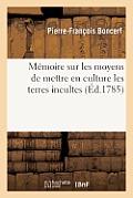 Memoire Sur Les Moyens de Mettre En Culture Les Terres Incultes: , Arides Et Steriles de La Champagne, En y Employant Quelqu'espece Que Ce Soit de Veg