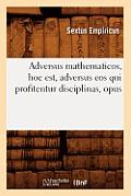 Adversus Mathematicos, Hoc Est, Adversus EOS Qui Profitentur Disciplinas, Opus