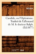 Candide, Ou L'Optimisme. Traduit de L'Allemand de M. Le Docteur Ralph. (Ed.1877)