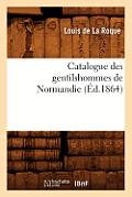 Catalogue Des Gentilshommes de Normandie (?d.1864)