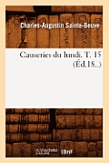 Causeries Du Lundi. T. 15 (Ed.18..)