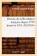 Histoire de la R?volution Fran?aise Depuis 1789 Jusqu'en 1814, (?d.1824)