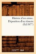 Histoire d'Un Crime. D?position d'Un T?moin (?d.1877)